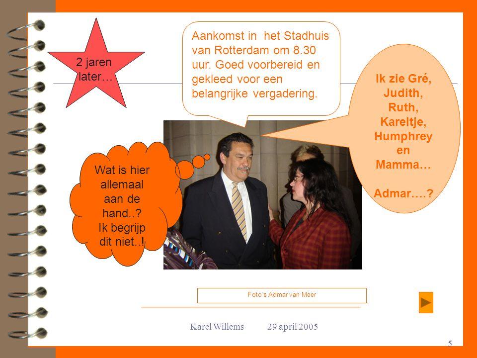 Karel Willems 29 april 2005 5 Aankomst in het Stadhuis van Rotterdam om 8.30 uur. Goed voorbereid en gekleed voor een belangrijke vergadering. Foto's