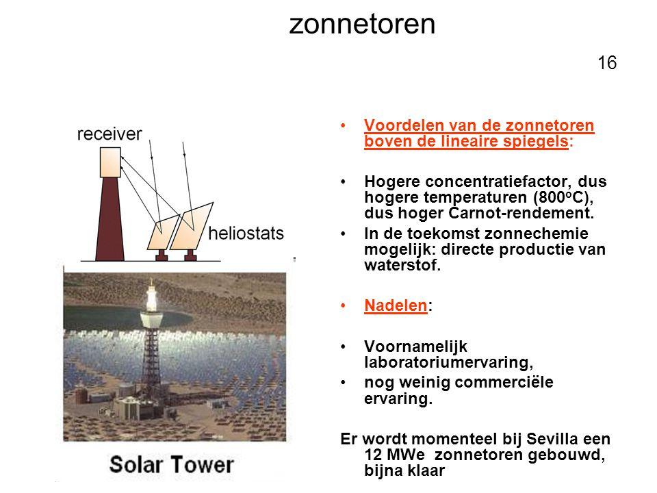 zonnetoren 16 •Voordelen van de zonnetoren boven de lineaire spiegels: •Hogere concentratiefactor, dus hogere temperaturen (800 o C), dus hoger Carnot