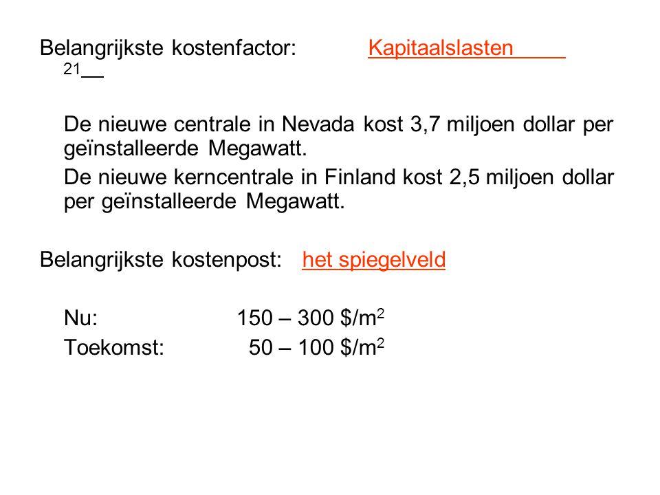 Belangrijkste kostenfactor: Kapitaalslasten 21 De nieuwe centrale in Nevada kost 3,7 miljoen dollar per geïnstalleerde Megawatt. De nieuwe kerncentral