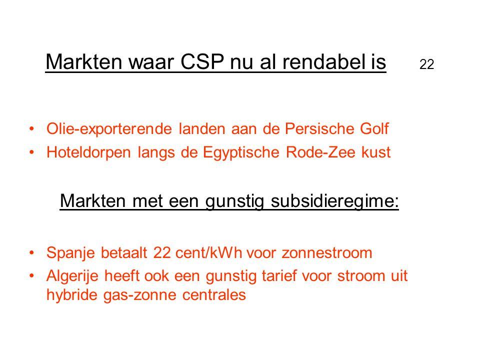 Markten waar CSP nu al rendabel is 22 •Olie-exporterende landen aan de Persische Golf •Hoteldorpen langs de Egyptische Rode-Zee kust Markten met een g