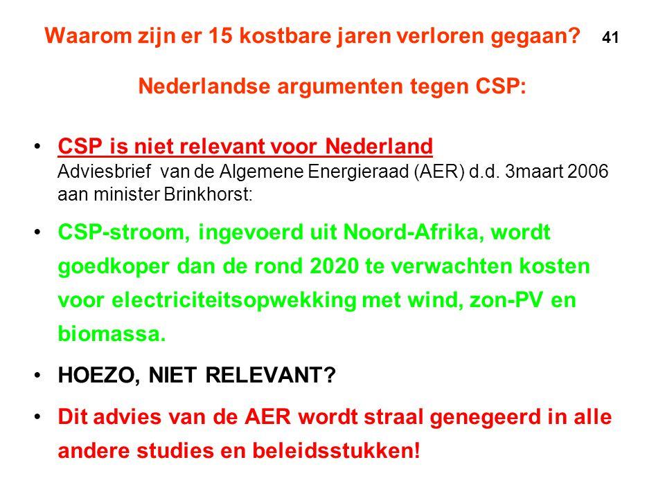 Waarom zijn er 15 kostbare jaren verloren gegaan? 41 Nederlandse argumenten tegen CSP: •CSP is niet relevant voor Nederland Adviesbrief van de Algemen