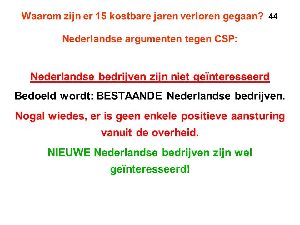 Waarom zijn er 15 kostbare jaren verloren gegaan? 44 Nederlandse argumenten tegen CSP: Nederlandse bedrijven zijn niet geïnteresseerd Bedoeld wordt: B