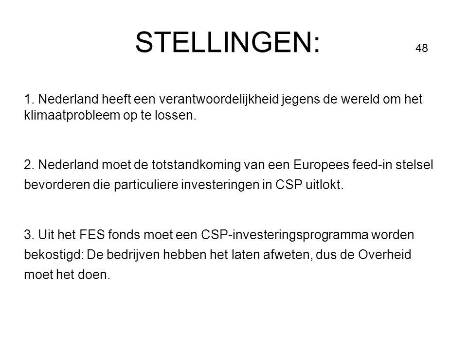 STELLINGEN: 48 1. Nederland heeft een verantwoordelijkheid jegens de wereld om het klimaatprobleem op te lossen. 2. Nederland moet de totstandkoming v