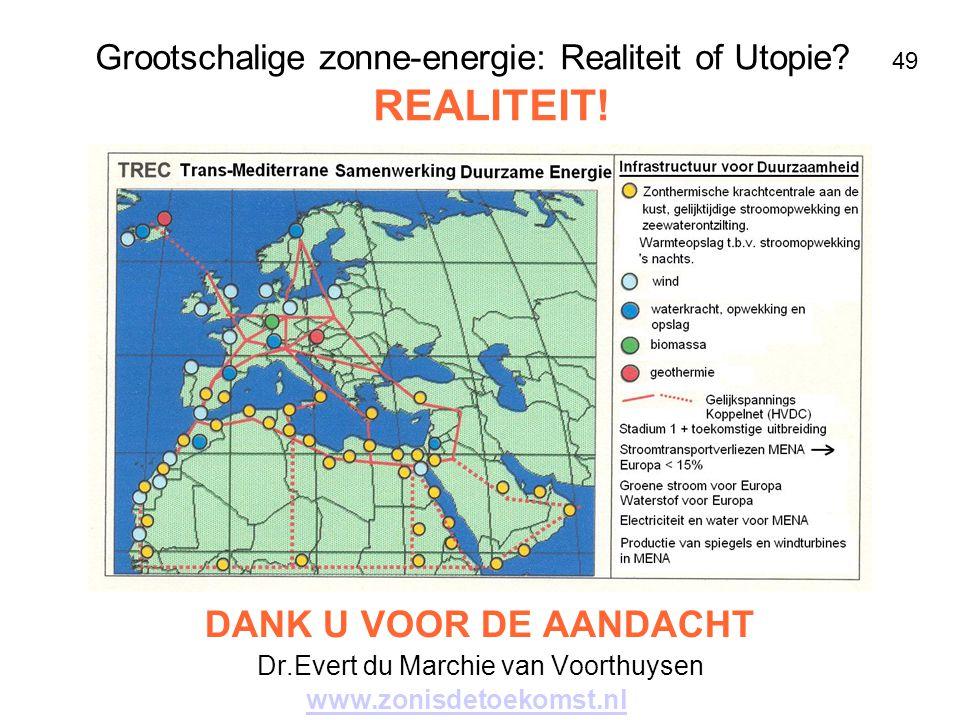 Grootschalige zonne-energie: Realiteit of Utopie? 49 REALITEIT! DANK U VOOR DE AANDACHT Dr.Evert du Marchie van Voorthuysen www.zonisdetoekomst.nl