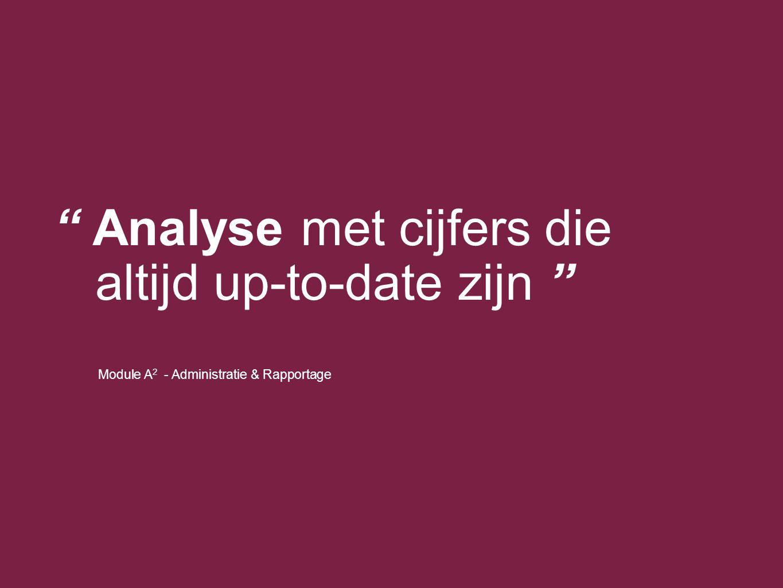 """Module A 2 - Administratie & Rapportage """" Analyse met cijfers die altijd up-to-date zijn """""""