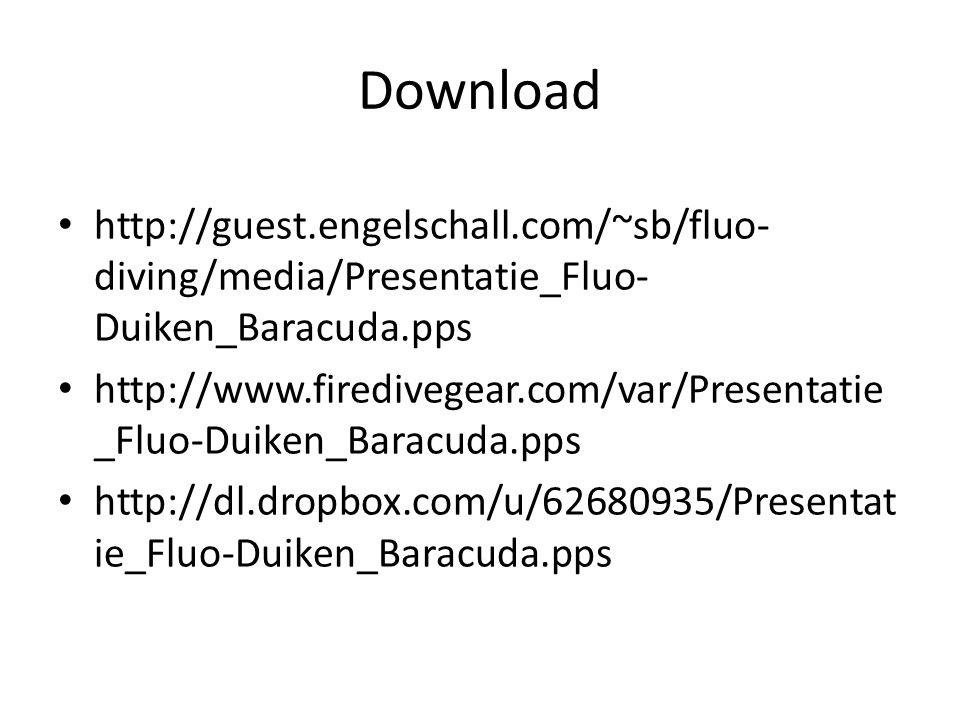 Download • http://guest.engelschall.com/~sb/fluo- diving/media/Presentatie_Fluo- Duiken_Baracuda.pps • http://www.firedivegear.com/var/Presentatie _Fluo-Duiken_Baracuda.pps • http://dl.dropbox.com/u/62680935/Presentat ie_Fluo-Duiken_Baracuda.pps