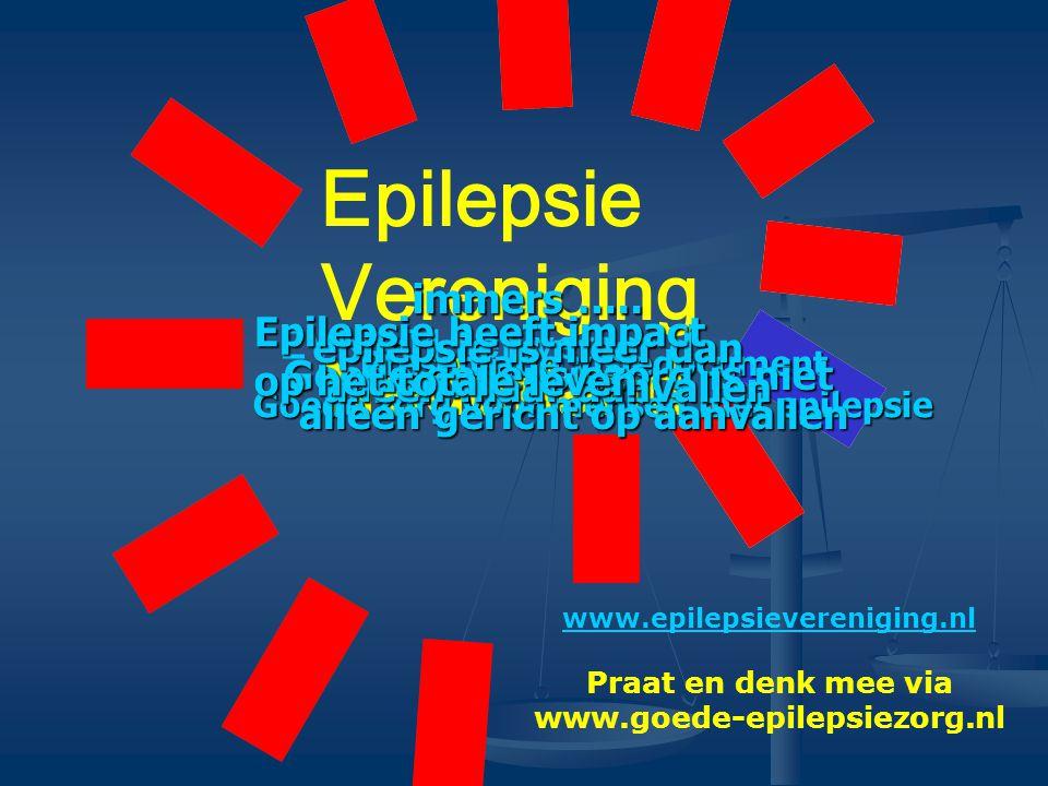 Epilepsie Vereniging Nederland EVN 2011 en verder www.epilepsievereniging.nl Praat en denk mee via www.goede-epilepsiezorg.nl Presentatie visiedocument Goede zorg voor mensen met epilepsie Goede epilepsiezorg is niet alleen gericht op aanvallen immers …..