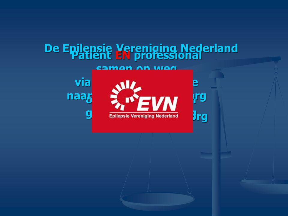 De Epilepsie Vereniging Nederland Zet een ieder aan tot een gesprek over het traject van goede epilepsiezorg Patiënt EN professional samen op weg via een gedeelde visie naar goede epilepsiezorg in de praktijk goede epilepsiezorg