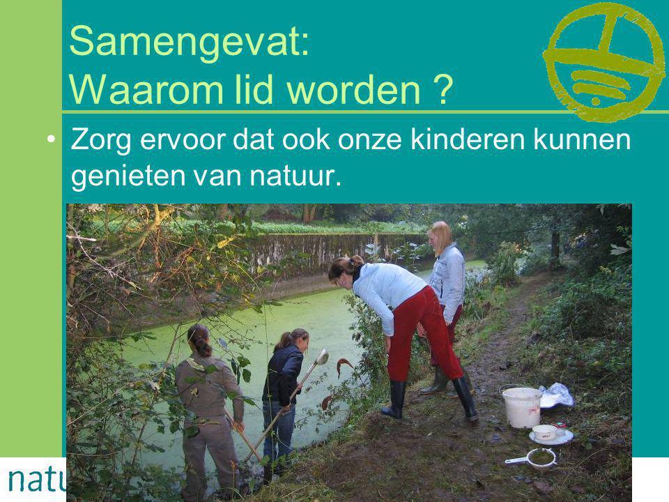 23-6-201429/31 Samengevat: Waarom lid worden ? •Zorg ervoor dat ook onze kinderen kunnen genieten van natuur.