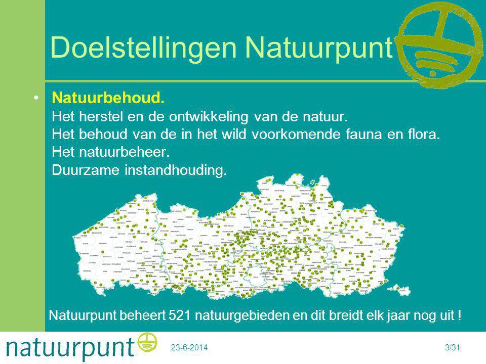 23-6-20143/31 Doelstellingen Natuurpunt •Natuurbehoud. Het herstel en de ontwikkeling van de natuur. Het behoud van de in het wild voorkomende fauna e