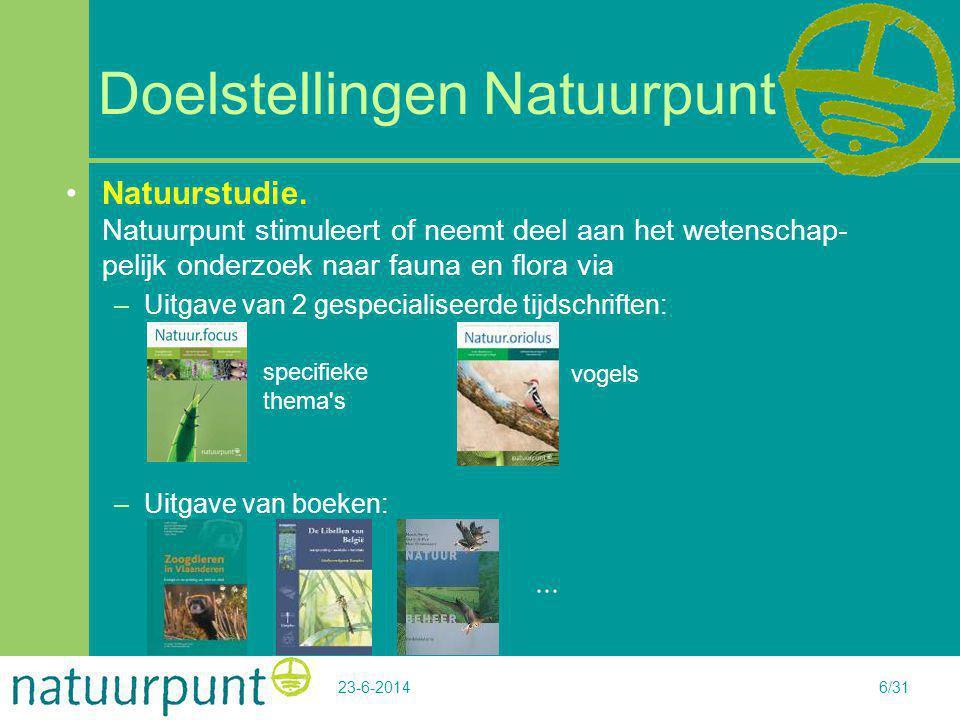 23-6-20146/31 Doelstellingen Natuurpunt •Natuurstudie. Natuurpunt stimuleert of neemt deel aan het wetenschap- pelijk onderzoek naar fauna en flora vi