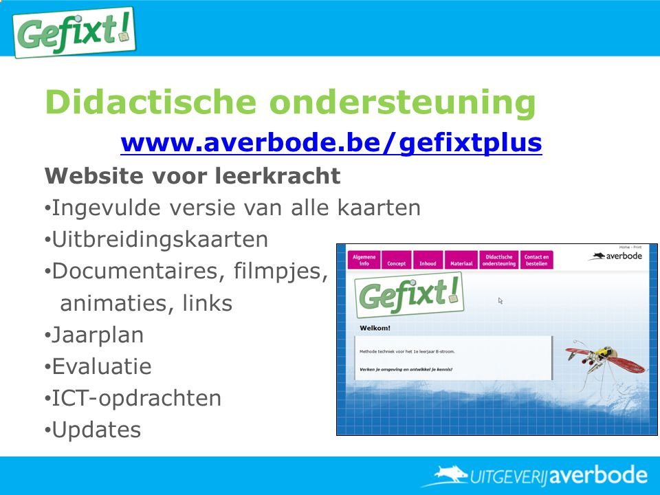 www.averbode.be/gefixtplus Website voor leerkracht • Ingevulde versie van alle kaarten • Uitbreidingskaarten • Documentaires, filmpjes, animaties, lin