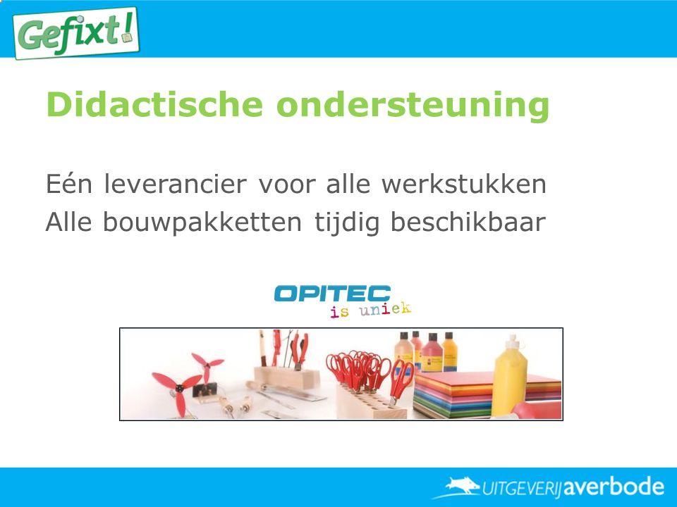 Didactische ondersteuning Eén leverancier voor alle werkstukken Alle bouwpakketten tijdig beschikbaar