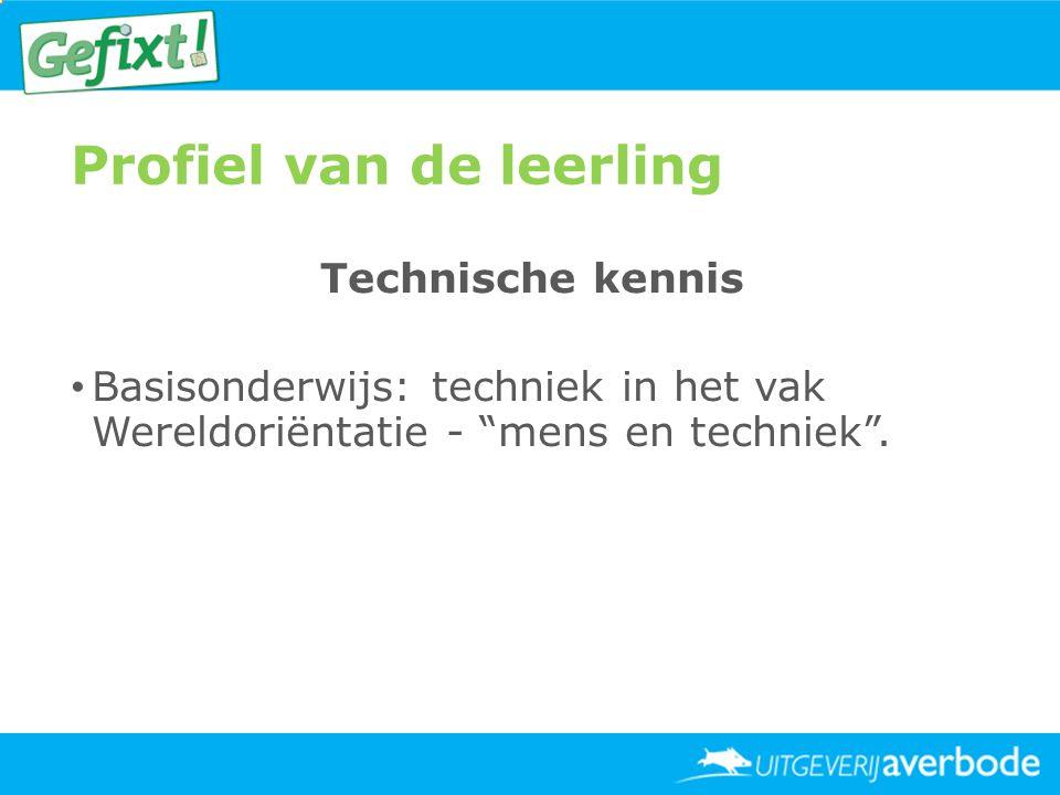 """Profiel van de leerling Technische kennis • Basisonderwijs: techniek in het vak Wereldoriëntatie - """"mens en techniek""""."""