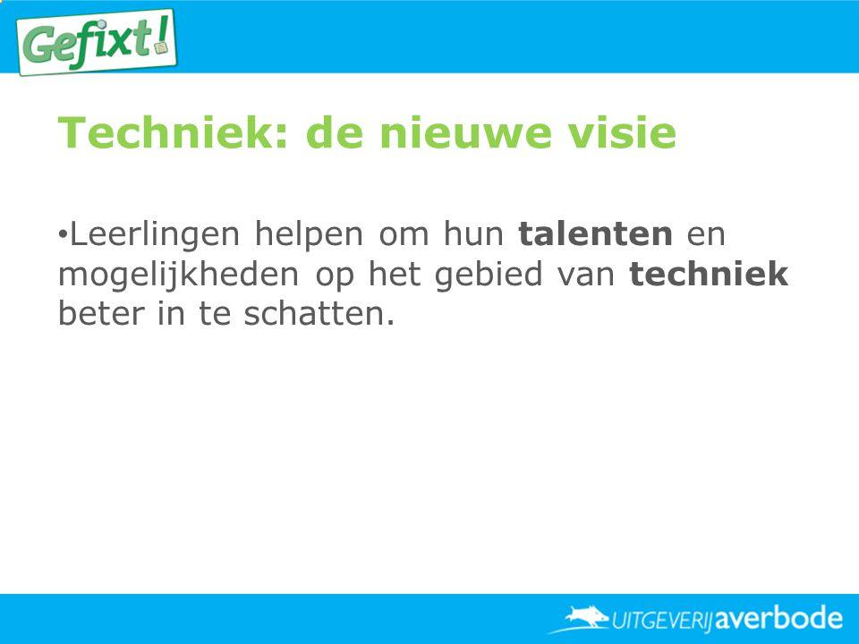 Techniek: de nieuwe visie • Leerlingen helpen om hun talenten en mogelijkheden op het gebied van techniek beter in te schatten.