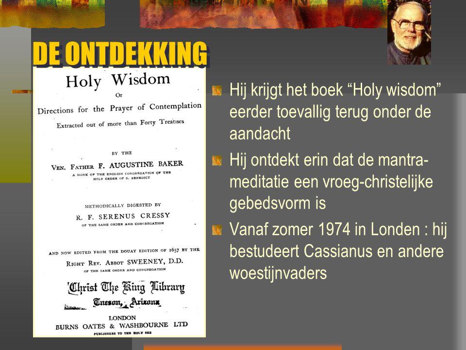 """DE ONTDEKKING Hij krijgt het boek """"Holy wisdom"""" eerder toevallig terug onder de aandacht Hij ontdekt erin dat de mantra- meditatie een vroeg-christeli"""