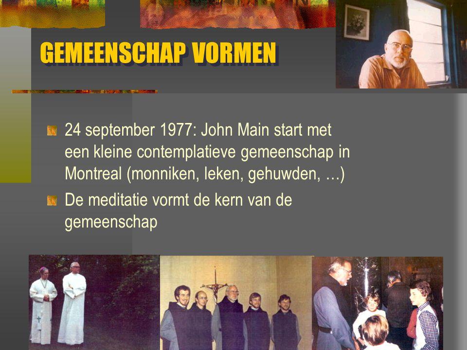 GEMEENSCHAP VORMEN 24 september 1977: John Main start met een kleine contemplatieve gemeenschap in Montreal (monniken, leken, gehuwden, …) De meditati