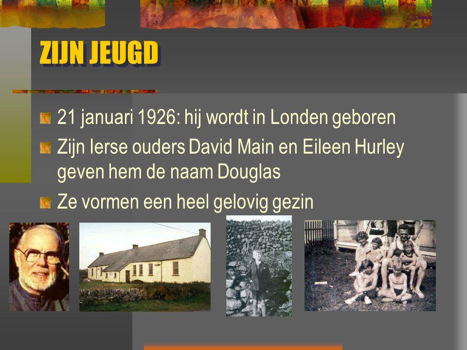 ZIJN JEUGD 21 januari 1926: hij wordt in Londen geboren Zijn Ierse ouders David Main en Eileen Hurley geven hem de naam Douglas Ze vormen een heel gel