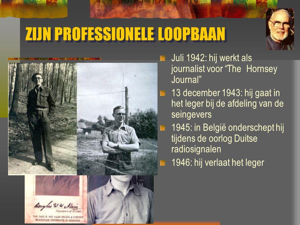 """ZIJN PROFESSIONELE LOOPBAAN Juli 1942: hij werkt als journalist voor """"The Hornsey Journal"""" 13 december 1943: hij gaat in het leger bij de afdeling van"""
