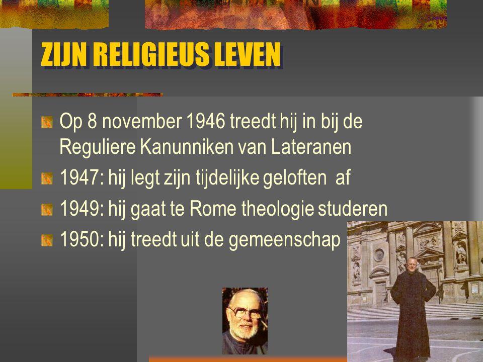 ZIJN RELIGIEUS LEVEN Op 8 november 1946 treedt hij in bij de Reguliere Kanunniken van Lateranen 1947: hij legt zijn tijdelijke geloften af 1949: hij g