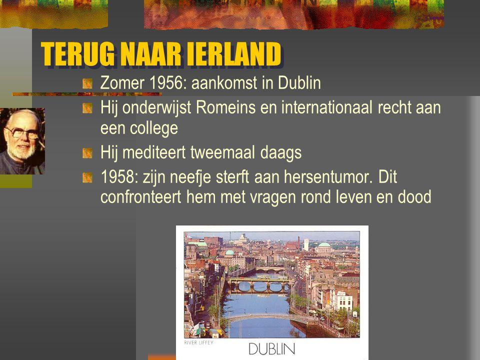 TERUG NAAR IERLAND Zomer 1956: aankomst in Dublin Hij onderwijst Romeins en internationaal recht aan een college Hij mediteert tweemaal daags 1958: zi