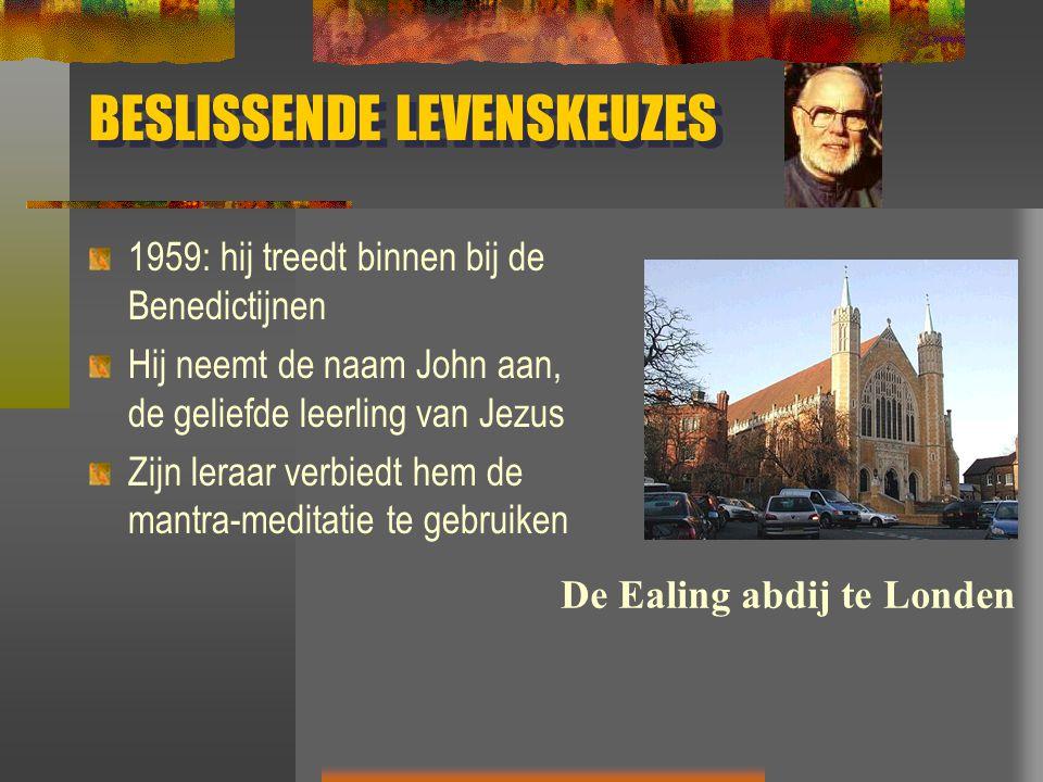 BESLISSENDE LEVENSKEUZES 1959: hij treedt binnen bij de Benedictijnen Hij neemt de naam John aan, de geliefde leerling van Jezus Zijn leraar verbiedt
