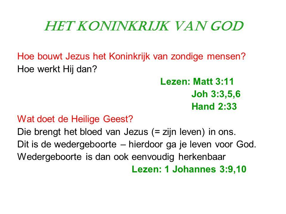 Het Koninkrijk van God Hoe bouwt Jezus het Koninkrijk van zondige mensen? Hoe werkt Hij dan? Lezen: Matt 3:11 Joh 3:3,5,6 Hand 2:33 Wat doet de Heilig