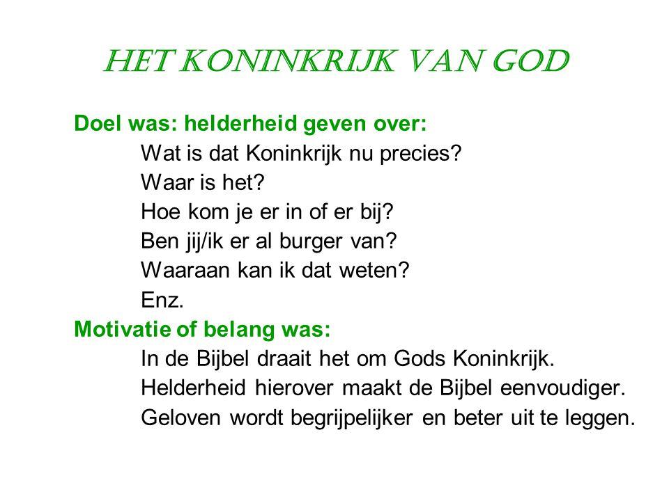 Het Koninkrijk van God Doel was: helderheid geven over: Wat is dat Koninkrijk nu precies? Waar is het? Hoe kom je er in of er bij? Ben jij/ik er al bu