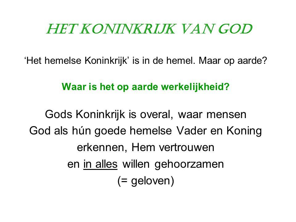 Het Koninkrijk van God 'Het hemelse Koninkrijk' is in de hemel. Maar op aarde? Waar is het op aarde werkelijkheid? Gods Koninkrijk is overal, waar men