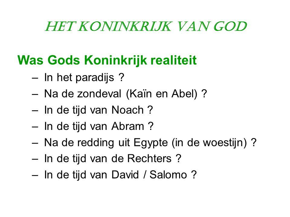 Het Koninkrijk van God Was Gods Koninkrijk realiteit – In het paradijs ? – Na de zondeval (Kaïn en Abel) ? – In de tijd van Noach ? – In de tijd van A