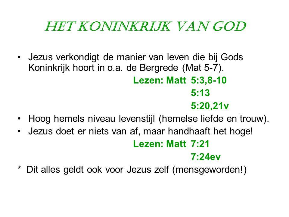 Het Koninkrijk van God •Jezus verkondigt de manier van leven die bij Gods Koninkrijk hoort in o.a. de Bergrede (Mat 5-7). Lezen: Matt 5:3,8-10 5:13 5: