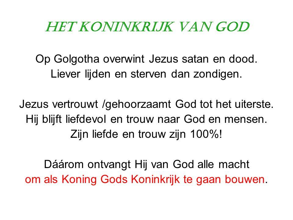 Het Koninkrijk van God Op Golgotha overwint Jezus satan en dood. Liever lijden en sterven dan zondigen. Jezus vertrouwt /gehoorzaamt God tot het uiter