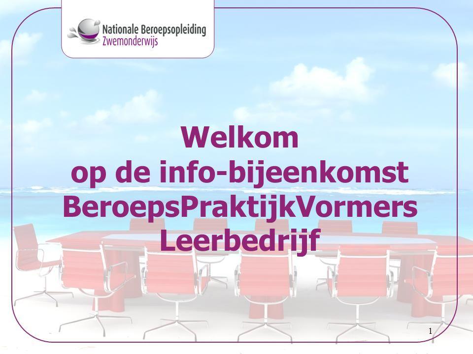 1 Welkom op de info-bijeenkomst BeroepsPraktijkVormers Leerbedrijf