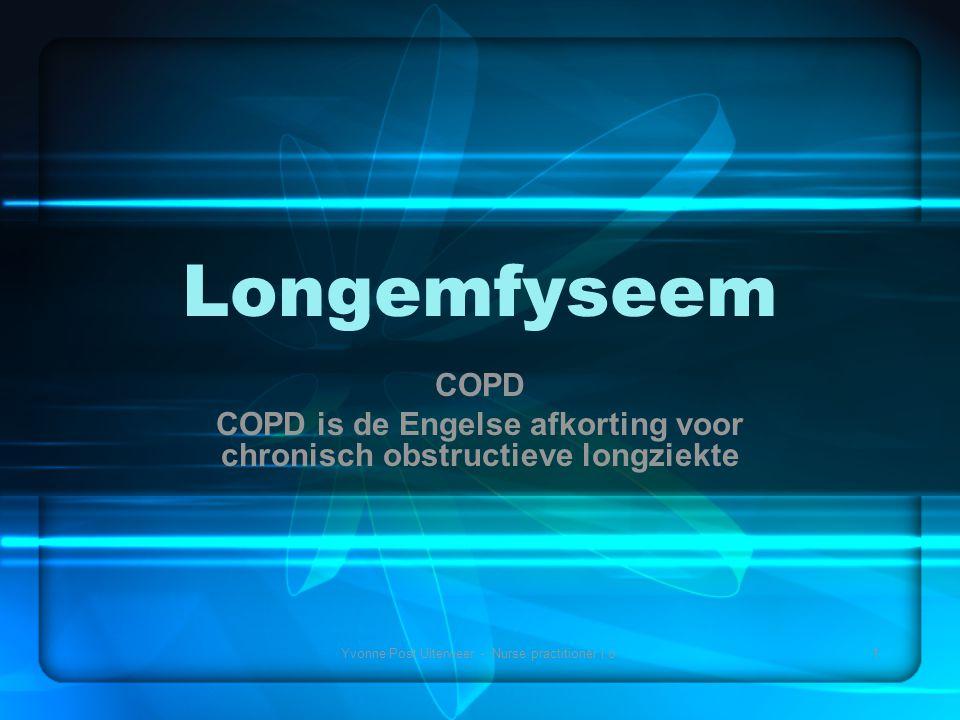 Yvonne Post Uiterweer - Nurse practitioner i.o.1 Longemfyseem COPD COPD is de Engelse afkorting voor chronisch obstructieve longziekte