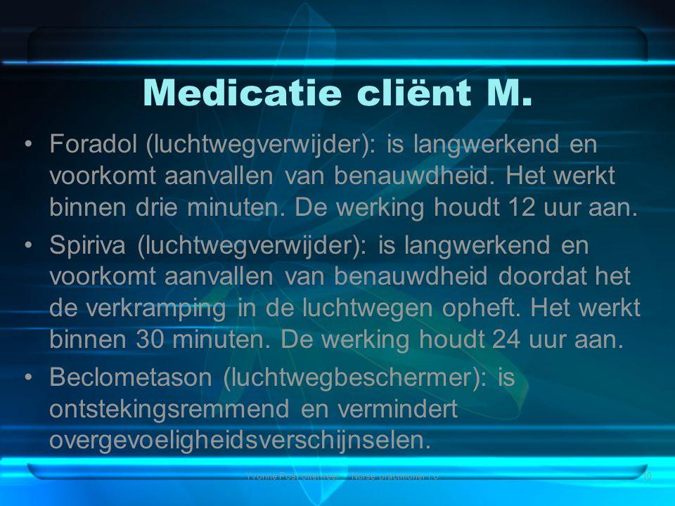 Yvonne Post Uiterweer - Nurse practitioner i.o.10 Medicatie cliënt M. •Foradol (luchtwegverwijder): is langwerkend en voorkomt aanvallen van benauwdhe