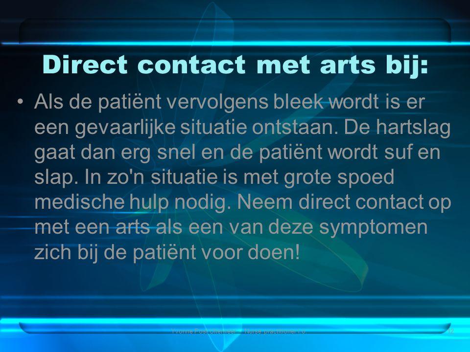 Yvonne Post Uiterweer - Nurse practitioner i.o.12 Direct contact met arts bij: •Als de patiënt vervolgens bleek wordt is er een gevaarlijke situatie o