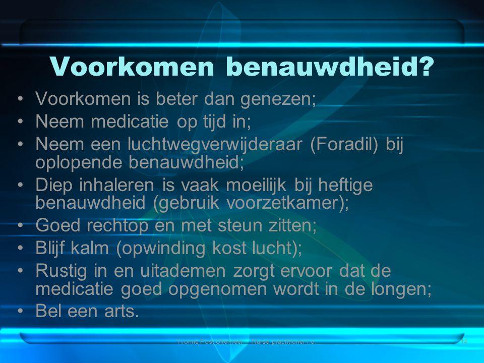 Yvonne Post Uiterweer - Nurse practitioner i.o.14 Voorkomen benauwdheid? •Voorkomen is beter dan genezen; •Neem medicatie op tijd in; •Neem een luchtw