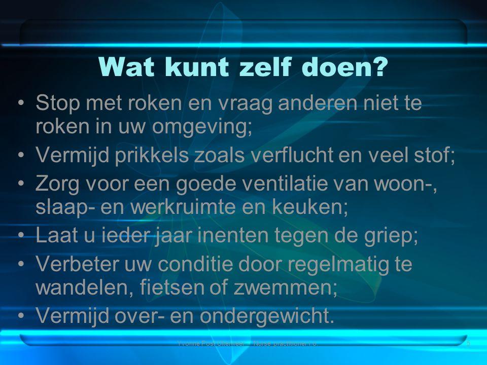 Yvonne Post Uiterweer - Nurse practitioner i.o.5 Wat kunt zelf doen? •Stop met roken en vraag anderen niet te roken in uw omgeving; •Vermijd prikkels
