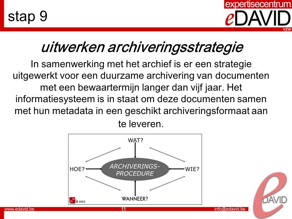 11 stap 9 uitwerken archiveringsstrategie In samenwerking met het archief is er een strategie uitgewerkt voor een duurzame archivering van documenten met een bewaartermijn langer dan vijf jaar.