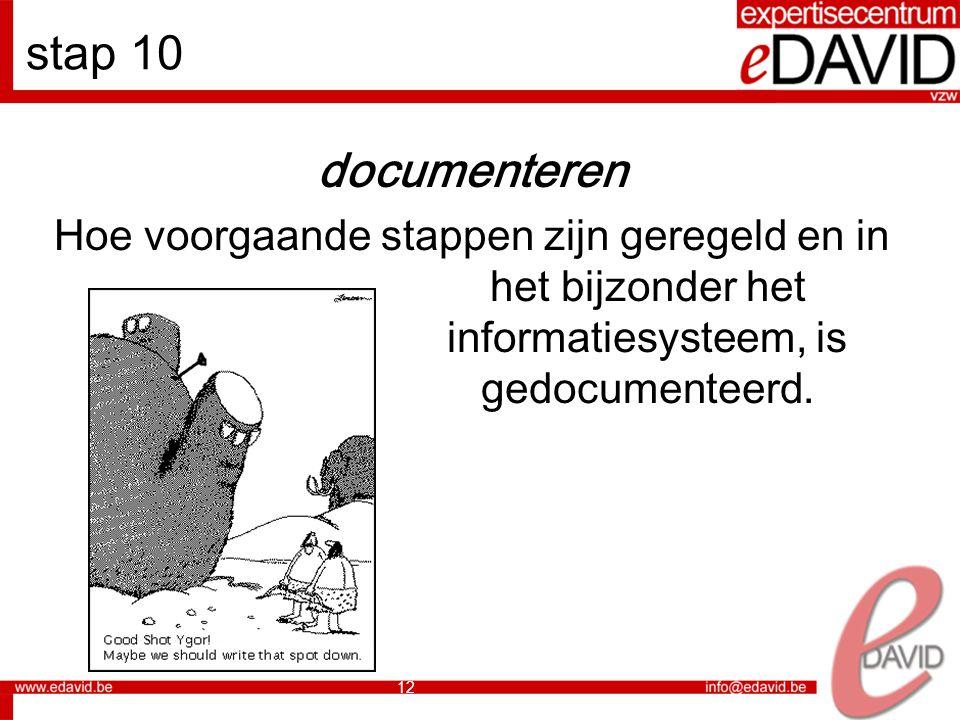 12 stap 10 documenteren Hoe voorgaande stappen zijn geregeld en in het bijzonder het informatiesysteem, is gedocumenteerd.