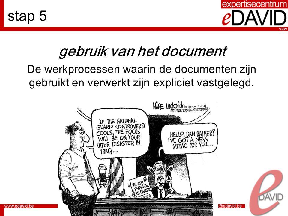 7 stap 5 gebruik van het document De werkprocessen waarin de documenten zijn gebruikt en verwerkt zijn expliciet vastgelegd.