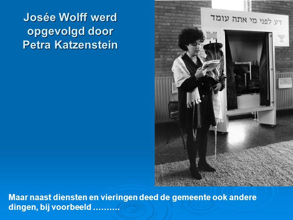 Josée Wolff werd opgevolgd door Petra Katzenstein Maar naast diensten en vieringen deed de gemeente ook andere dingen, bij voorbeeld ……….