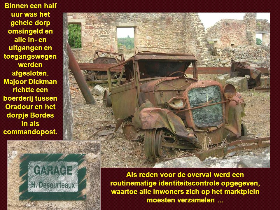 Voor de bewoners van Oradour was alles rustig, maar 10 kilometer verderop bracht de Duitse majoor DICKMAN alles in gereedheid om naar Oradour op te ru
