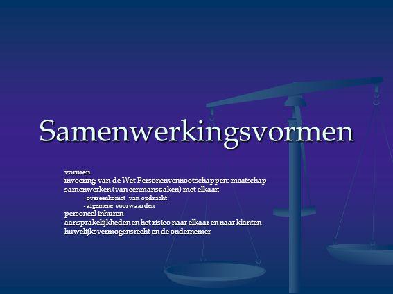 Samenwerkingsvormen vormen invoering van de Wet Personenvennootschappen: maatschap samenwerken (van eenmanszaken) met elkaar: - overeenkomst van opdra