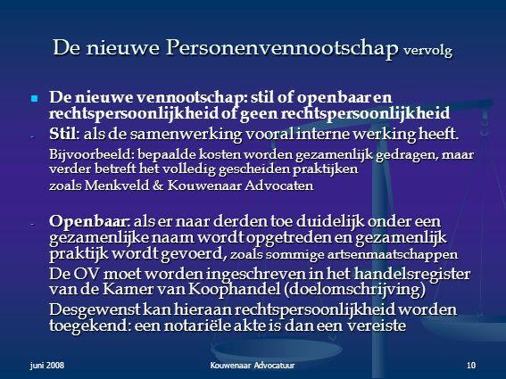 juni 2008Kouwenaar Advocatuur10 De nieuwe Personenvennootschap vervolg   De nieuwe vennootschap: stil of openbaar en rechtspersoonlijkheid of geen r