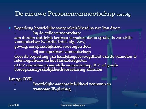juni 2008Kouwenaar Advocatuur13 De nieuwe Personenvennootschap vervolg  Beperking hoofdelijke aansprakelijkheid na iwt. kan door: - bij de stille ven