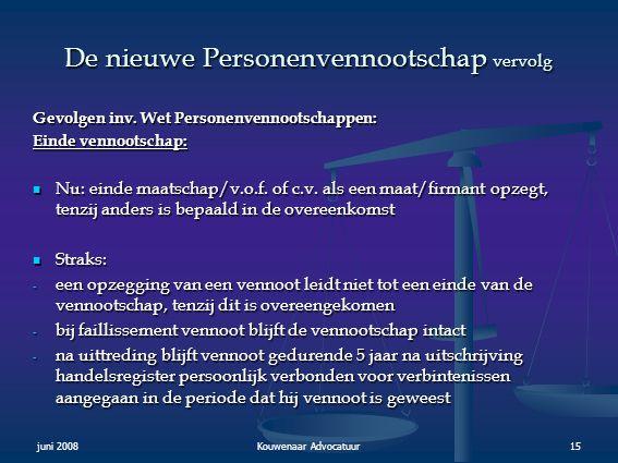 juni 2008Kouwenaar Advocatuur15 De nieuwe Personenvennootschap vervolg Gevolgen inv. Wet Personenvennootschappen: Einde vennootschap:  Nu: einde maat