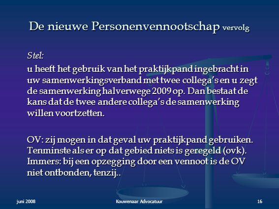 juni 2008Kouwenaar Advocatuur16 De nieuwe Personenvennootschap vervolg Stel: u heeft het gebruik van het praktijkpand ingebracht in uw samenwerkingsve