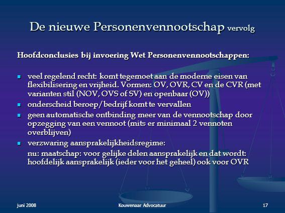 juni 2008Kouwenaar Advocatuur17 De nieuwe Personenvennootschap vervolg Hoofdconclusies bij invoering Wet Personenvennootschappen:  veel regelend rech