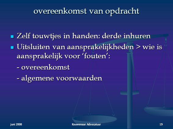 juni 2008Kouwenaar Advocatuur19 overeenkomst van opdracht  Zelf touwtjes in handen: derde inhuren  Uitsluiten van aansprakelijkheden > wie is aanspr